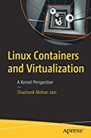 Linux Containers and Virtualization: A Kernel Perspective Front Cover