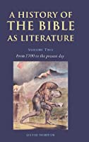A History of the Bible as Literature: Volume 2, From 1700 to the Present Day
