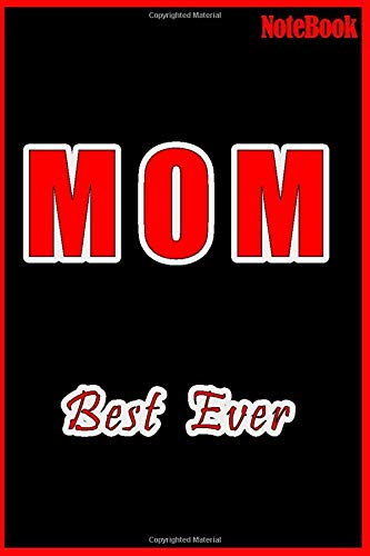 MOM: Best Mom Ever, 120 blank pages for werit in, Treat Your Mom to a Gift that Makes Her Feel Pampered, Loved and Appreciated   size:6x9 inch