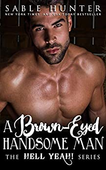 A Brown Eyed Handsome Man: (Hell Yeah! Book 4) by [Sable Hunter, The Hell Yeah! Series]