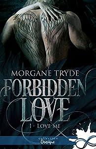 Forbidden love, tome 1 : Love me par Morgane Tryde