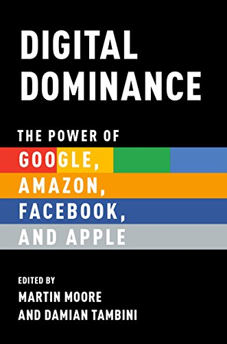 Digital Dominance: The Power of Google, Amazon, Facebook, and ...