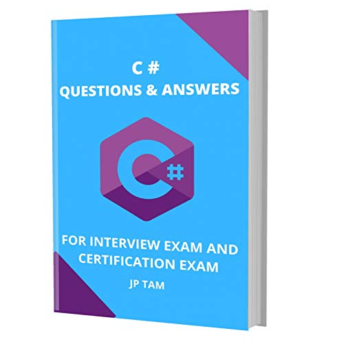 C# QUESTIONS & ANSWERS: FOR INTERVIEW EXAM AND CERTIFICATION EXAM (English Edition)