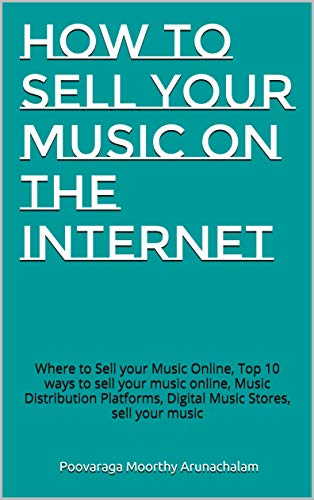 How to Sell your Music on the Internet: Where to Sell your Music Online, Top 10 ways to sell your music online, Music Distribution Platforms, Digital Music Stores, sell your music (English Edition)