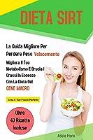 dieta sirt; la guida migliore per perdere peso velocemente. migliora il tuo metabolismo e brucia i grassi in eccesso con la dieta del gene magro