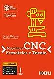 Macchine a CNC, fresa e tornio. Per gli Ist. tecnici e professionali. Con ebook. Con espansione online