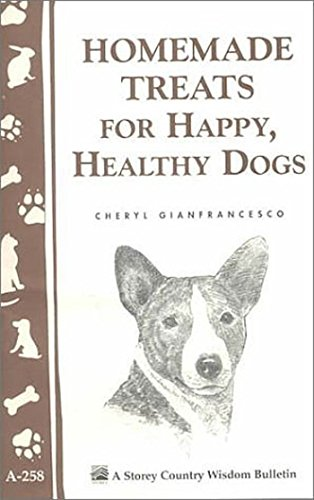 Homemade Treats for Happy, Healthy Dogs (Storey Country Wisdom Bulletin, A-258)