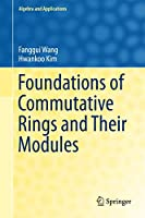 Foundations of Commutative Rings and Their Modules (Algebra and Applications)