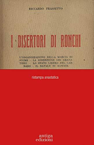 I disertori di Ronchi. L'organizzazione della marcia su Fiume - La diserzione dei Granatieri - Lo stato libero del Carnaro - Il Natale di sangue