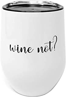 Wine Not Stemless Wine Glass Tumbler With Lid | 12 oz Double Wall Vacuum Insulated | 304 Food Grade Stainless Steel (White)