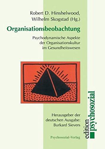 Organisationsbeobachtung. Psychodynamische Aspekte der Organisationskultur im Gesundheitswesen