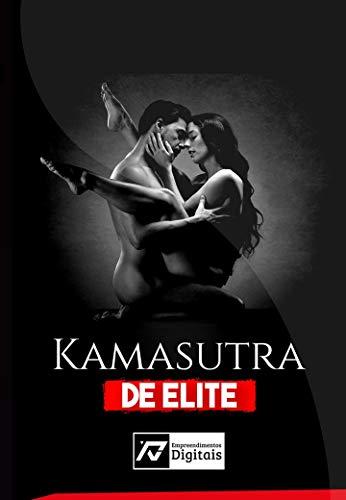 KAMASUTRA DE ELITE: 100 melhores posições sexuais , para você surpreender a sua parceira e deixar ela completamente viciada em você