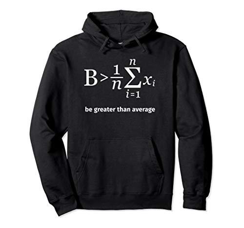 Be greater than average Geek Nerd Mathe Mathematik Physik Pullover Hoodie