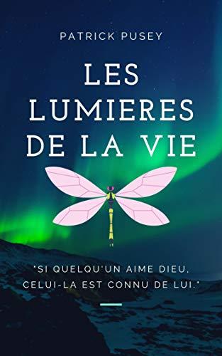 """Les Lumières de la Vie: """" si quelqu'un aime Dieu, celui-là est connu de Lui."""" (French Edition)"""