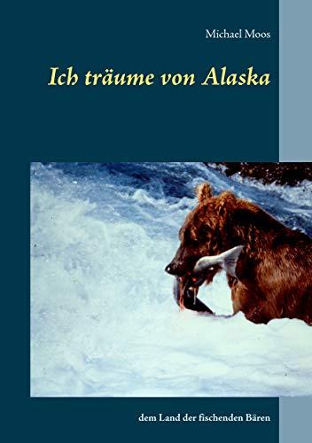Ich träume von Alaska: dem Land der fischenden Bären