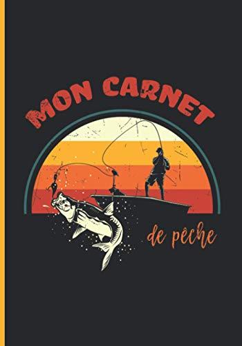 MON CARNET DE PECHE: à compléter: Pêcheur sur barque: Journal de bord pêcheur, 60 sessions de pêches, Fiches détaillées, Emplacement photos, 124 pages.