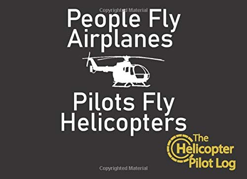 People Fly Airplanes Pilots Fly Helicopters: Funny Pilot Log with a New Look / Fly in Style / Great Gift for Aviation Enthusiast