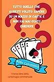 Tutto quello che avresti voluto sapere su un mazzo di carte e non hai mai osato chiedere: il terzo libro della cartomagia commerciale