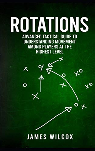 Rotations: Advanced Tactical Guide To Understanding Movement Among Players At The Highest Level