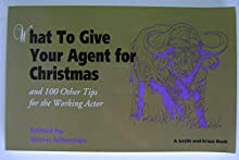 What to Give Your Agent for Christmas: An 100 Other Suggestions for the Working Actor