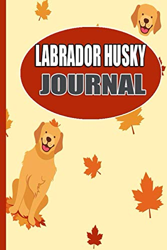 Labrador Husky Journal: Mixed Dog Breed Notebook, Hybrid Puppies Lined Pages Gifts...