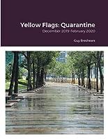 Yellow Flags: Quarantine: December 2019-February 2020