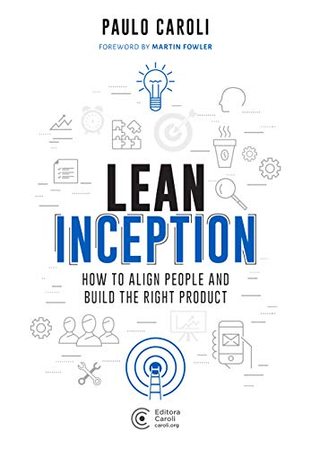 Lean Inception: How to Align People and Build the Right Product (English Edition)