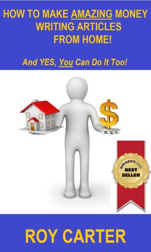 Book: How To Make Amazing Money Writing Articles From Home! by Roy Carter