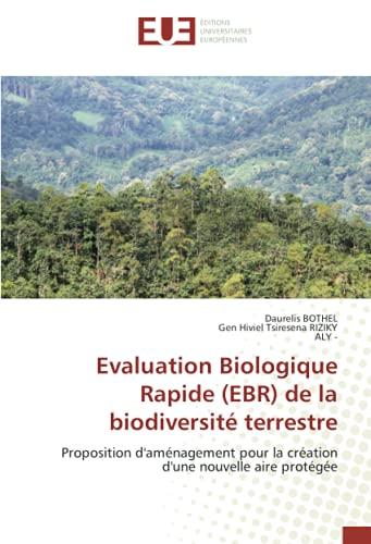 Evaluation Biologique Rapide (EBR) de la biodiversité terrestre: Proposition d'aménagement pour la création d'une nouvelle aire protégée