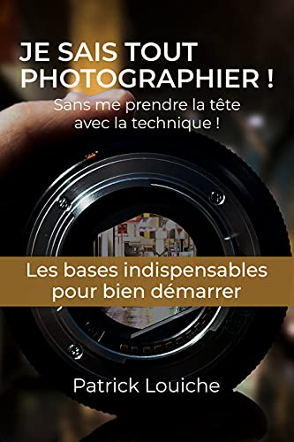 Je sais tout photographier: Sans me-prendre la-tête avec la technique (CAP - Comment Apprendre la Photo)