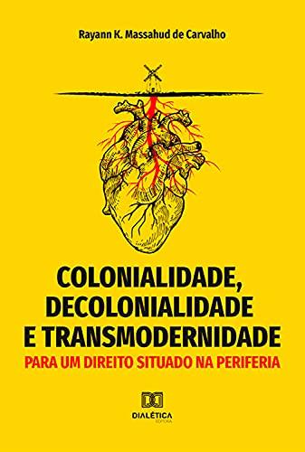 Colonialidade, decolonialidade e transmodernidade: para um direito situado na periferia