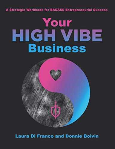 Your High Vibe Business: A Strategic Workbook for BADASS Entrepreneurial Success