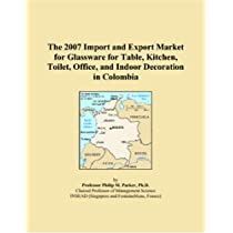 The 2007 Import and Export Market for Glassware for Table, Kitchen, Toilet, Office, and Indoor Decoration in Colombia