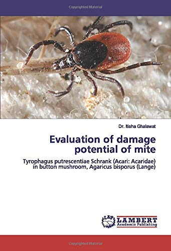 Evaluation of damage potential of mite: Tyrophagus putrescentiae Schrank (Acari: Acaridae) in button mushroom, Agaricus bisporus (Lange)