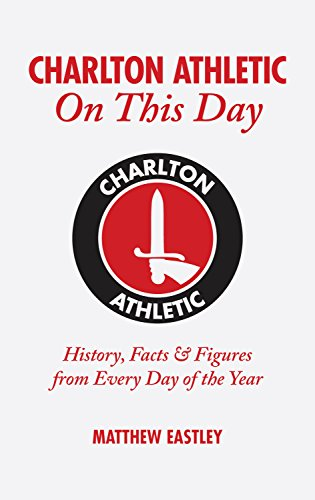 Charlton Athletic On This Day: History, Facts & Figures from Every Day of...