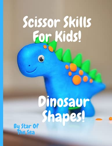 Scissor Skills For Kids! Dinosaurs!: Scissor Skills Activity Workbook