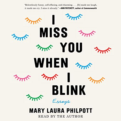 I Miss You When I Blink Audiobook By Mary Laura Philpott cover art