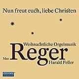 Reger: Nun freut euch, liebe Christen - Weihnachtliche Orgelmusik