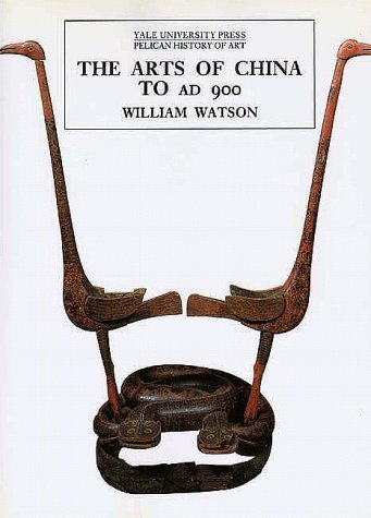 The Arts of China to AD900 (The Yale University Press Pelican History of Art Series) by William Watson (1995-10-02)