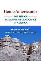 Homo Americanus: The Rise of Totalitarian Democracy in America