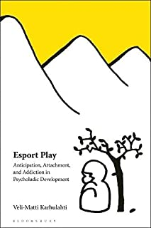 Esport Play: Anticipation, Attachment, and Addiction in Psycholudic Development
