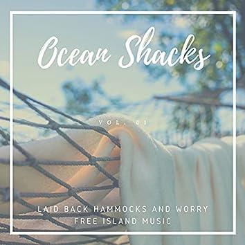Ocean Shacks - Laid Back Hammocks And Worry Free Island Music, Vol. 01