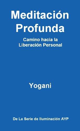 Meditación Profunda - Camino hacia la Liberación Personal (La Serie de Iluminación AYP nº 1)
