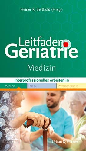 Leitfaden Geriatrie Medizin: Interprofessionell Arbeiten in Medizin Pflege Physiotherapie (Klinikleitfaden)