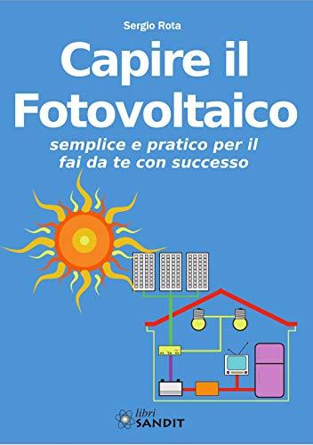 Capire il fotovoltaico. Semplice e pratico per il fai da te con successo