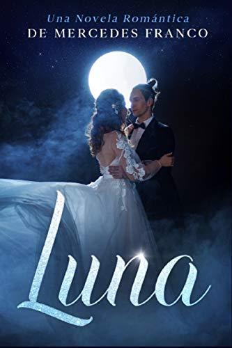Luna: (Oferta Especial 3 en 1) La Colección Completa de Libros de Novelas Románticas en Español. Una Novela Romántica de Mercedes Franco