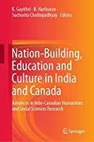 Nation-Building, Education and Culture in India and Canada: Advances in Indo-Canadian Humanities and Social Sciences Research