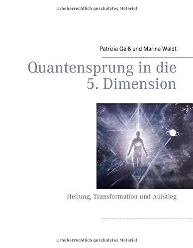 Quantensprung in die 5. Dimension: Heilung, Transformation und Aufstieg