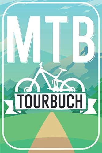 MTB Tourbuch: Mountainbike Tourenbuch für Mountainbiker, EMTB und Fahrradfahrer auf Radtouren. Zum Planen und Eintragen der Routen und Touren. Perfektes Geschenk.