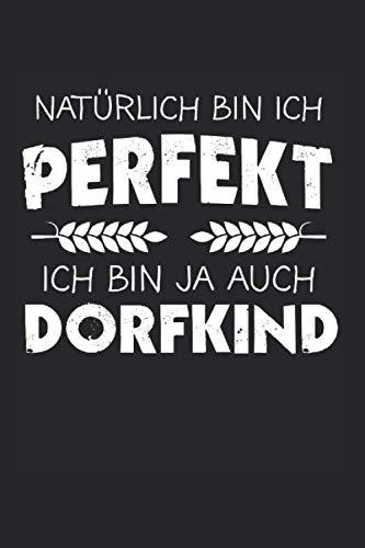 Natürlich Bin Ich Perfekt Ich Bin Ja Auch Dorfkind: Dorfkind & Dorfkinder Notizbuch 6'x9' Liniert Geschenk für Landwirt & Saufen